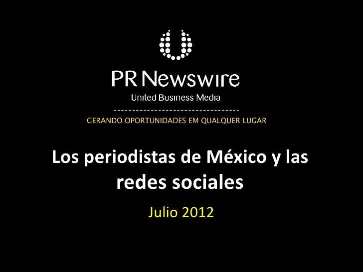 Los periodistas de México y las       redes sociales           Julio 2012