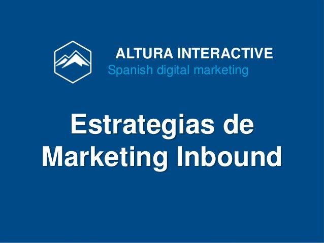 ALTURA INTERACTIVE  Spanish digital marketing  Estrategias de  Marketing Inbound