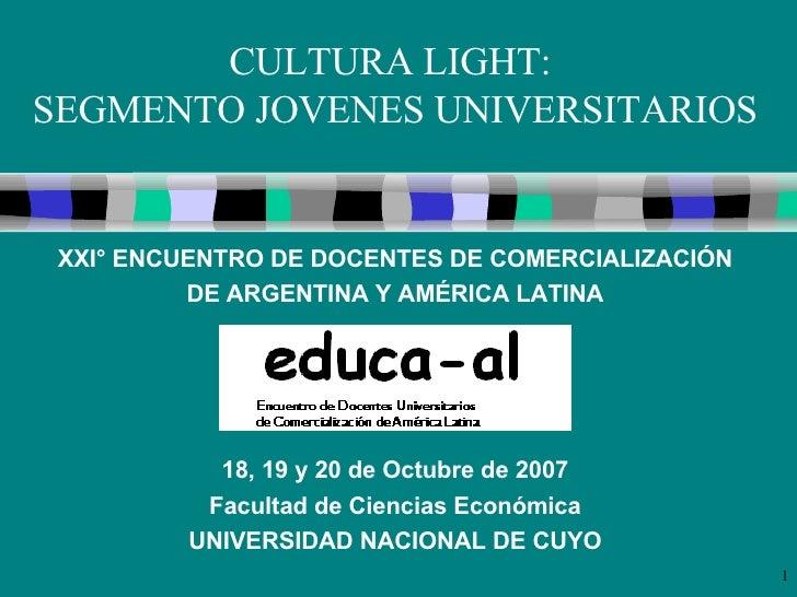 CULTURA LIGHT:  SEGMENTO JOVENES UNIVERSITARIOS XXI° ENCUENTRO DE DOCENTES DE COMERCIALIZACIÓN DE ARGENTINA Y AMÉRICA LATI...