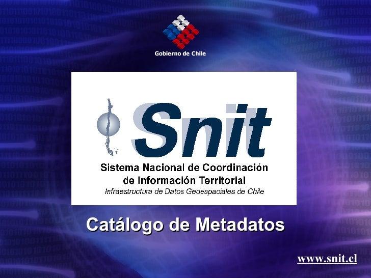www.snit.cl Catálogo de Metadatos