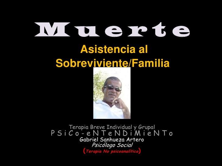 M u e r t eAsistencia al Sobreviviente/Familia <br />Terapia Breve Individual y GrupalP S i C o - e N T e N D i M i e N T ...