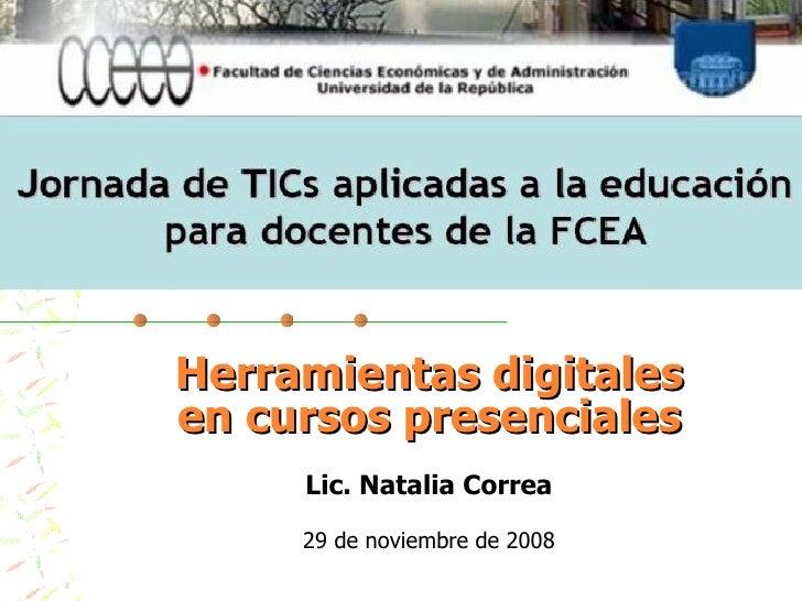 Herramientas digitales en cursos presenciales Lic. Natalia Correa 29 de noviembre de 2008