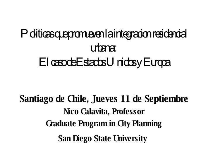 Politicas que promueven la integracion residencial urbana:  El caso de Estados Unidos y Europa Santiago de Chile, Jueves 1...