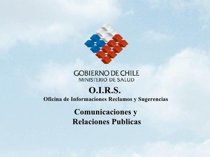 O.I.R.S.   Oficina de Informaciones Reclamos y Sugerencias Comunicaciones y Relaciones Publicas