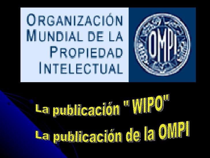 """La publicación de la OMPI  La publicación """" WIPO"""""""