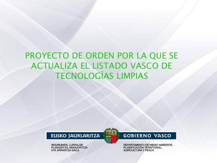 PROYECTO DE ORDEN POR LA QUE SE ACTUALIZA EL LISTADO VASCO DE      TECNOLOGÍAS LIMPIAS