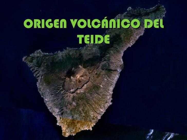 ORIGEN VOLCÁNICO DEL TEIDE