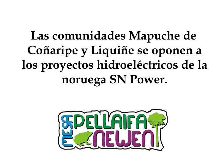 <ul><li>Las comunidades Mapuche de Coñaripe y Liquiñe se oponen a los proyectos hidroeléctricos de la noruega SN Power. </...