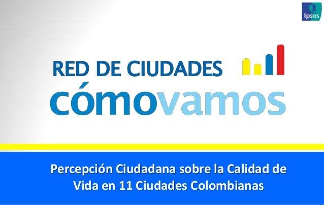 Percepción Ciudadana sobre la Calidad de Vida en 11 Ciudades Colombianas