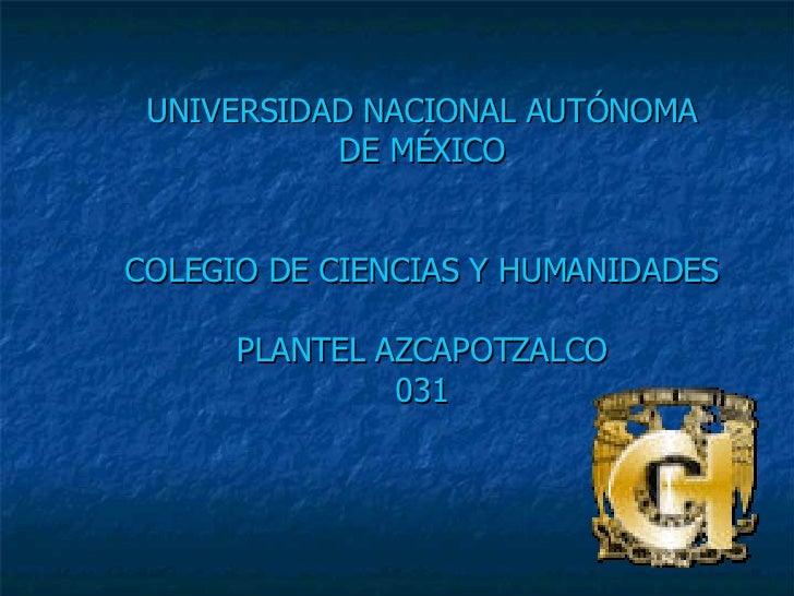 UNIVERSIDAD NACIONAL AUTÓNOMA DE MÉXICO COLEGIO DE CIENCIAS Y HUMANIDADES  PLANTEL AZCAPOTZALCO 031