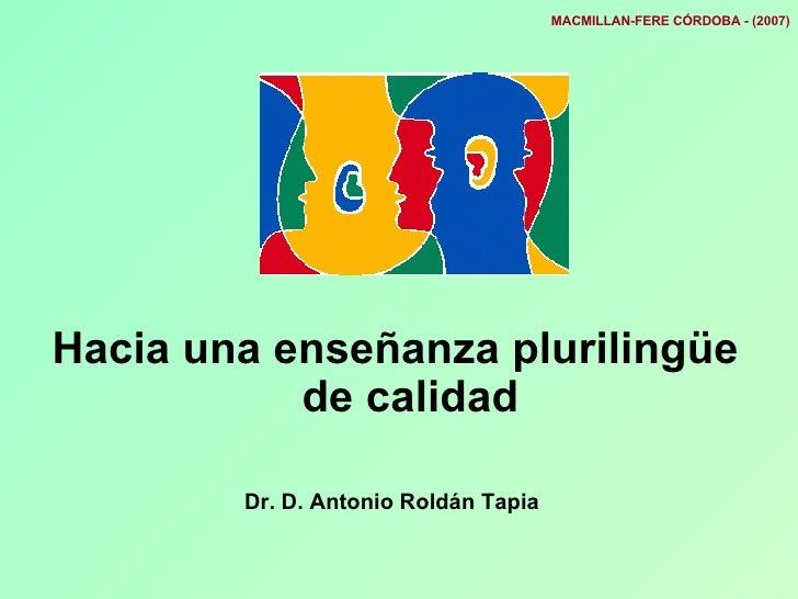 MACMILLAN-FERE CÓRDOBA - (2007) <ul><li>Hacia una enseñanza plurilingüe de calidad </li></ul><ul><li>Dr. D. Antonio Roldán...