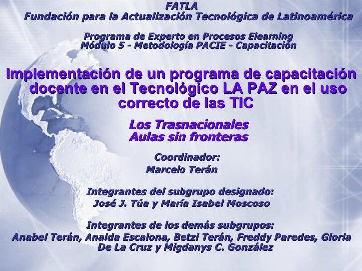 <ul><li>FATLA Fundación para la Actualización Tecnológica de Latinoamérica Programa de Experto en Procesos Elearning Módul...