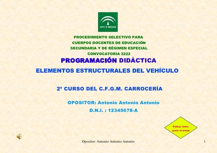 PROGRAMACIÓN  DIDÁCTICA 2º CURSO DEL C.F.G.M. CARROCERÍA OPOSITOR: Antonio Antonio Antonio D.N.I. : 12345678-A ELEMENTOS E...