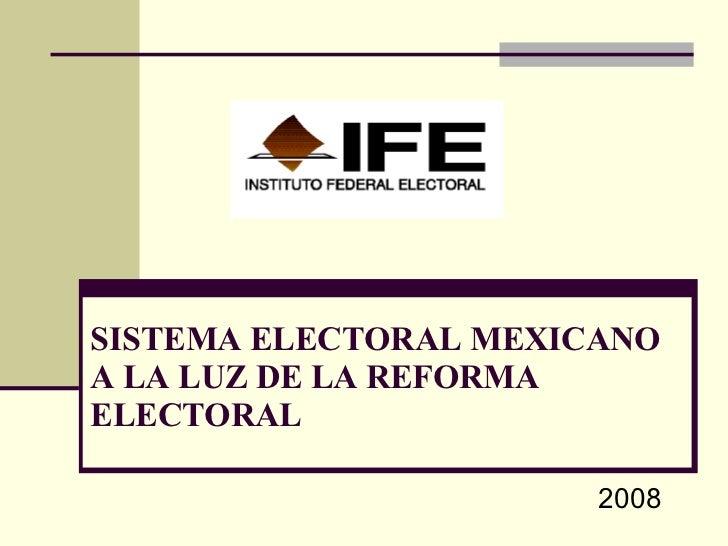 SISTEMA ELECTORAL MEXICANO  A LA LUZ DE LA REFORMA ELECTORAL 2008