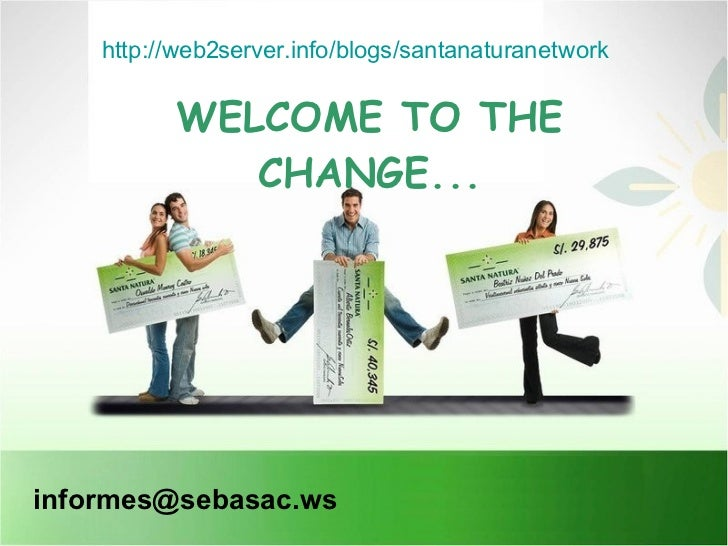 informes@sebasac.ws  WELCOME TO THE CHANGE... http://web2server.info/blogs/santanaturanetwork
