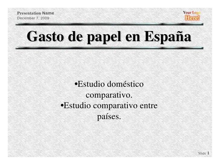 Gasto de papel en España <ul><li>Estudio doméstico </li></ul><ul><li>comparativo. </li></ul><ul><li>Estudio comparativo en...