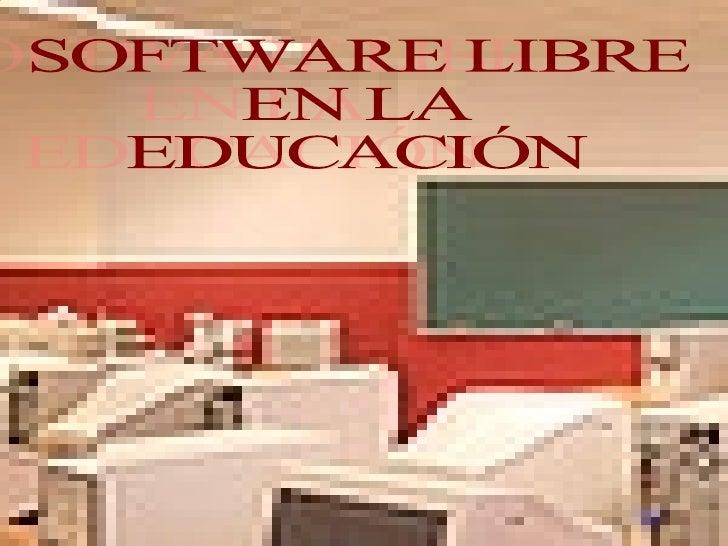 SOFTWARE LIBRE EN LA  EDUCACIÓN