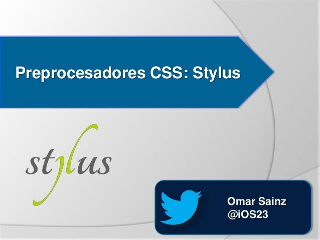 Preprocesadores CSS: Stylus                         Omar Sainz                         @iOS23