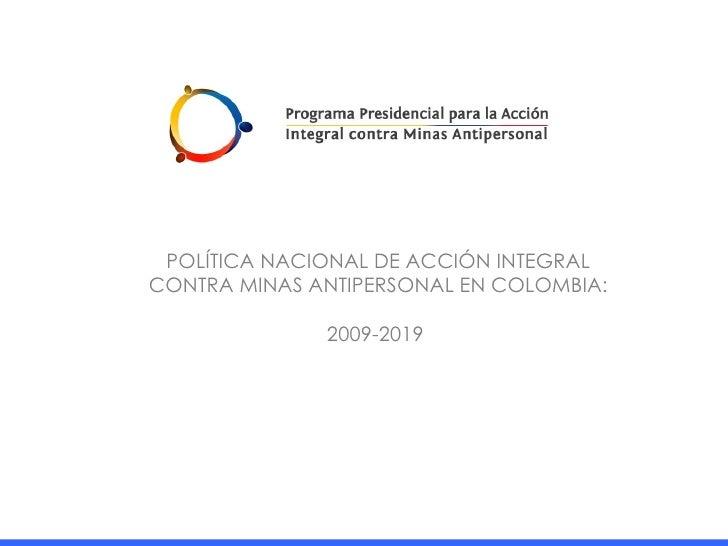 POLÍTICA NACIONAL DE ACCIÓN INTEGRAL CONTRA MINAS ANTIPERSONAL EN COLOMBIA: 2009-2019