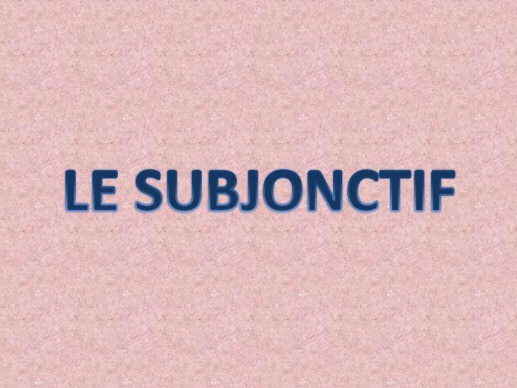 LE SUBJONCTIF<br />