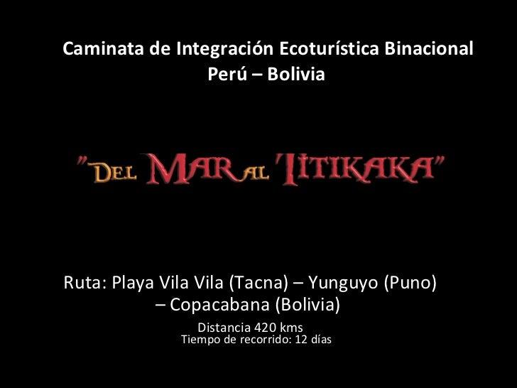 Caminata de Integración Ecoturística Binacional Perú – Bolivia   Ruta: Playa Vila Vila (Tacna) – Yunguyo (Puno) – Copacaba...