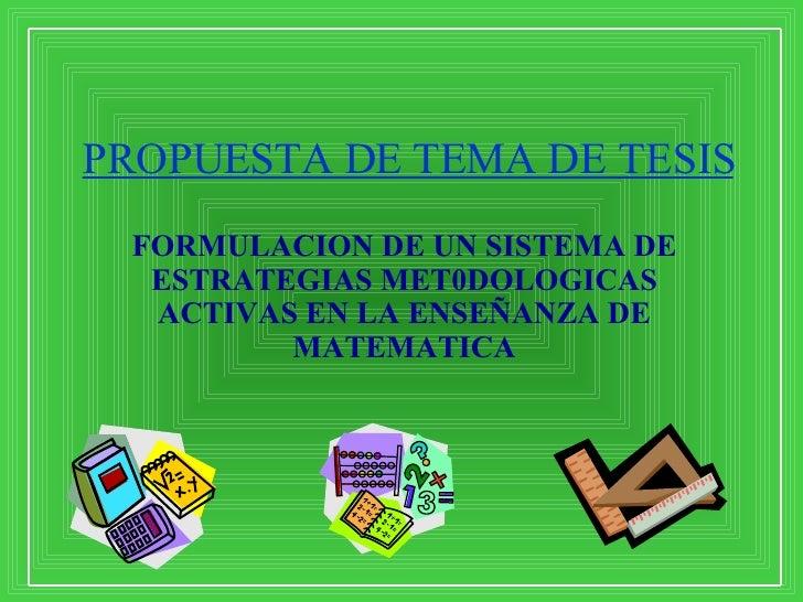 PROPUESTA DE TEMA DE TESIS FORMULACION DE UN SISTEMA DE ESTRATEGIAS MET0DOLOGICAS ACTIVAS EN LA ENSEÑANZA DE MATEMATICA