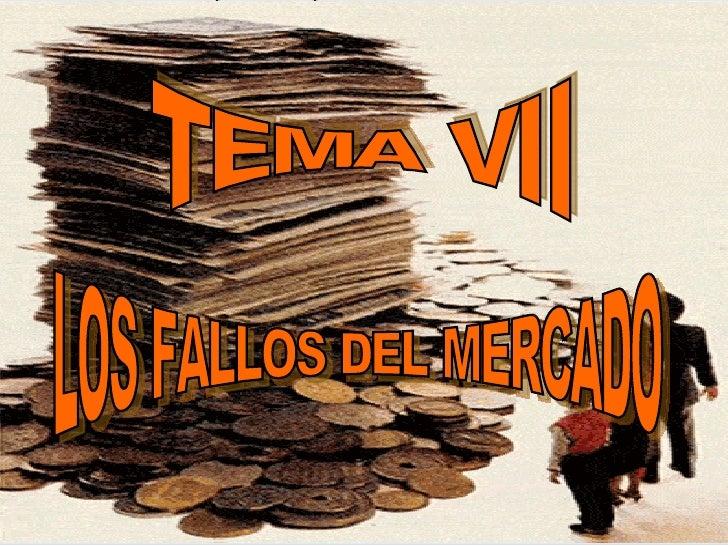 TEMA VII LOS FALLOS DEL MERCADO