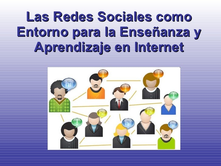 Las Redes Sociales como Entorno para la Enseñanza y Aprendizaje en Internet