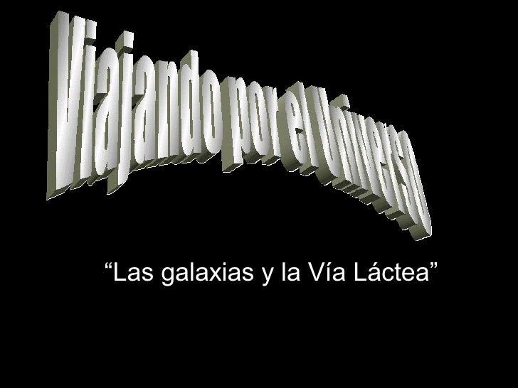 """Viajando por el Universo """" Las galaxias y la Vía Láctea"""""""