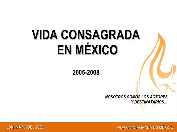 VIDA CONSAGRADA EN MÉXICO 2005-2008 NOSOTROS SOMOS LOS ACTORES Y DESTINATARIOS…