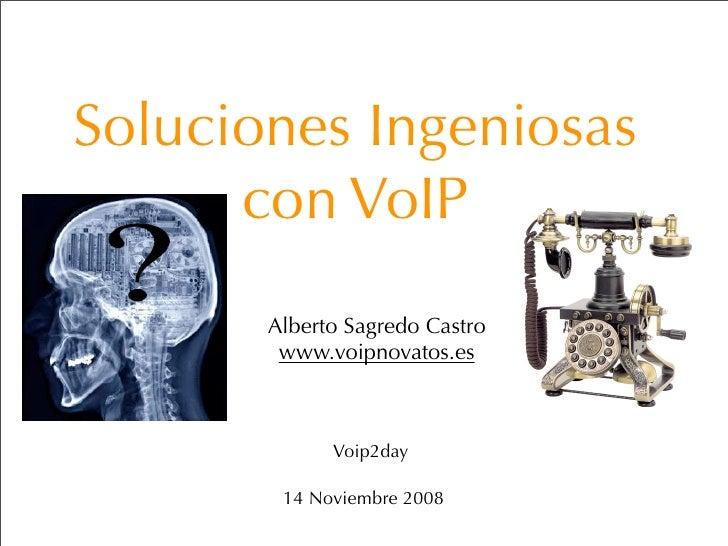 Soluciones Ingeniosas       con VoIP        Alberto Sagredo Castro         www.voipnovatos.es                 Voip2day    ...