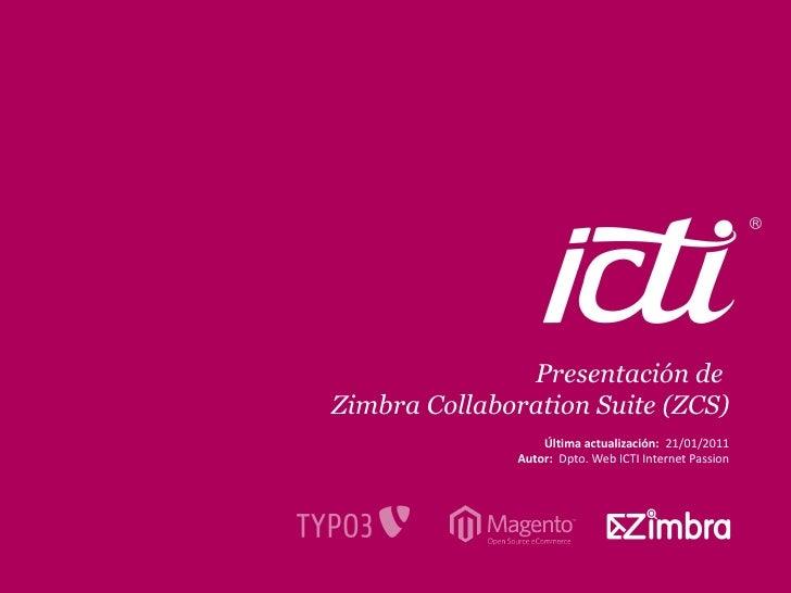 Presentación deZimbra Collaboration Suite (ZCS)                  Última actualización: 21/01/2011              Autor: Dpto...