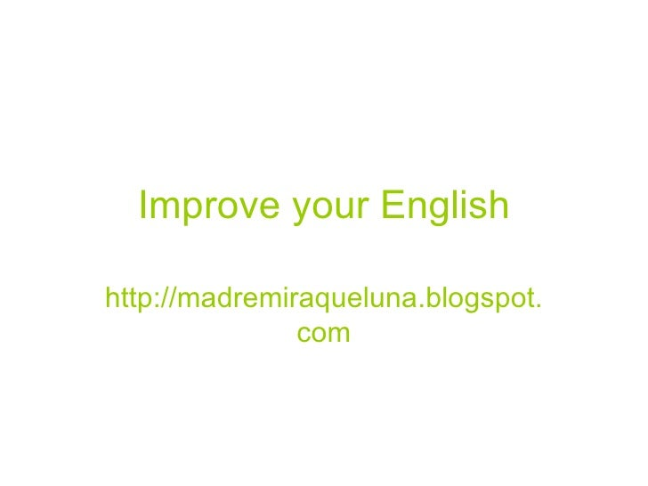 Improve your English http://madremiraqueluna.blogspot.com