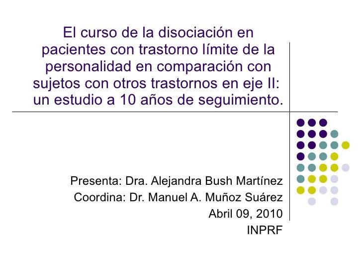 El curso de la disociación en pacientes con trastorno límite de la personalidad en comparación con sujetos con otros trast...