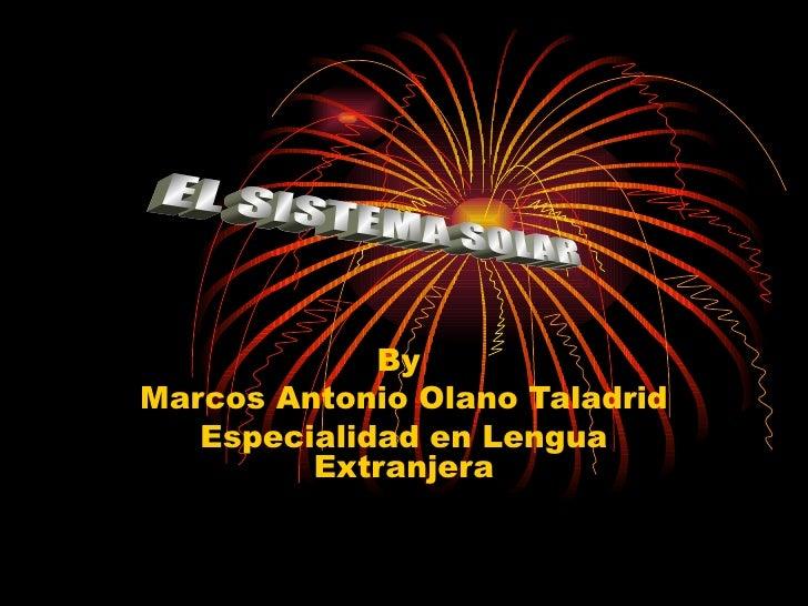 By  Marcos Antonio Olano Taladrid Especialidad en Lengua Extranjera EL SISTEMA SOLAR