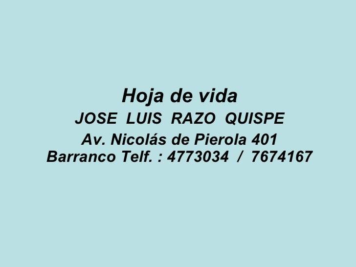 Hoja de vida JOSE  LUIS  RAZO  QUISPE Av. Nicolás de Pierola 401 Barranco Telf. : 4773034  /  7674167