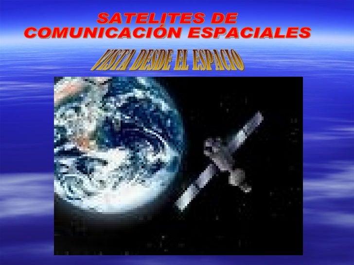 SATELITES DE COMUNICACIÓN ESPACIALES VISTA DESDE EL ESPACIO
