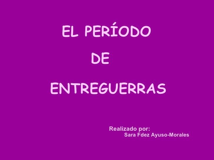 EL PERÍODO DE ENTREGUERRAS Realizado por: Sara Fdez Ayuso-Morales