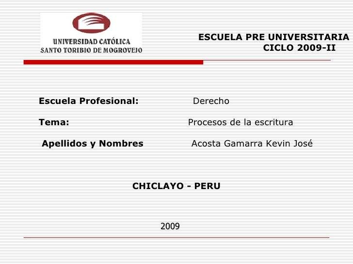 <ul><li>ESCUELA PRE UNIVERSITARIA </li></ul><ul><li>CICLO 2009-II </li></ul><ul><li>Escuela Profesional:  Derecho </li></u...
