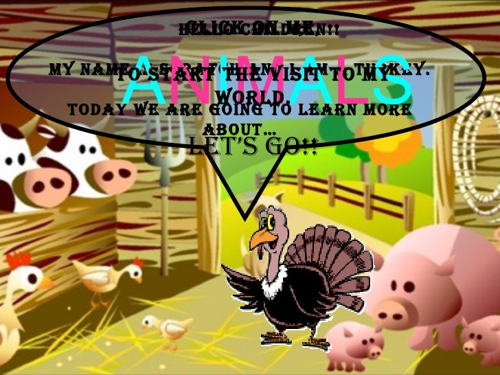 CLICK ON ME,             HELLO CHILDREN!!           ANIMALS MY NAME IS SCRATCH AND I AM TOTURKEY.       TO START THE VISIT...