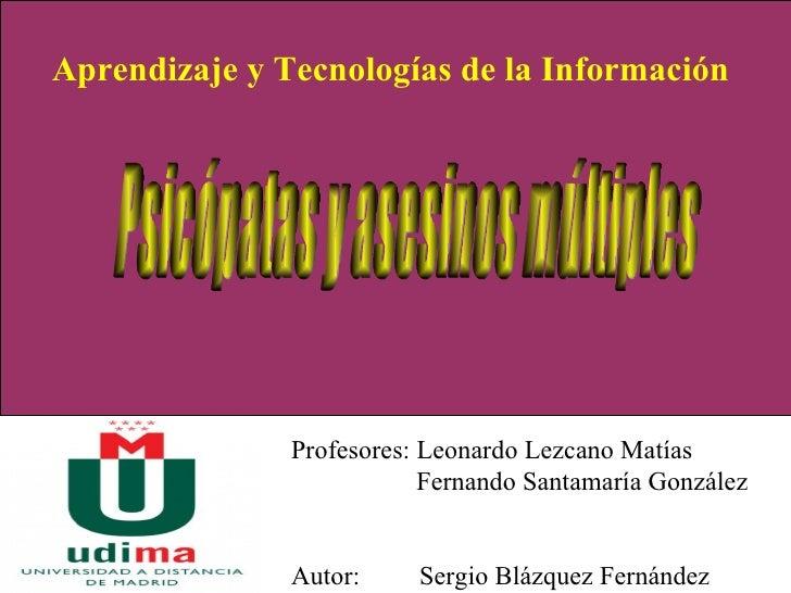 Profesores: Leonardo Lezcano Matías   Fernando Santamaría González Autor:  Sergio Blázquez Fernández   Aprendizaje y Tecno...