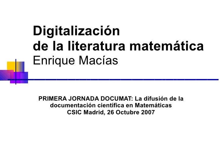 Digitalización  de la literatura matemática Enrique Macías PRIMERA JORNADA DOCUMAT: La difusión de la documentación cientí...