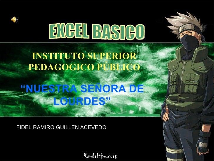 "EXCEL BASICO INSTITUTO SUPERIOR PEDAGOGICO PÚBLICO "" NUESTRA SEÑORA DE LOURDES"" FIDEL RAMIRO GUILLEN ACEVEDO"