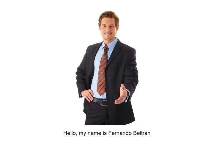 Hello, my name is Fernando Beltrán