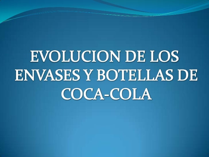 EVOLUCION DE LOS <br />ENVASES Y BOTELLAS DE<br />COCA-COLA<br />