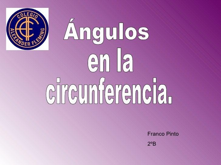 Ángulos Franco Pinto 2ºB en la  circunferencia.
