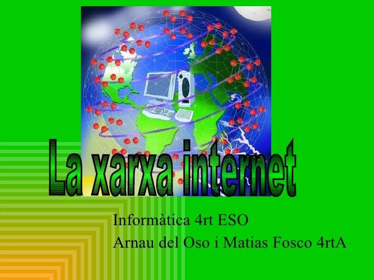 Informàtica 4rt ESO Arnau del Oso i Matias Fosco 4rtA La xarxa internet