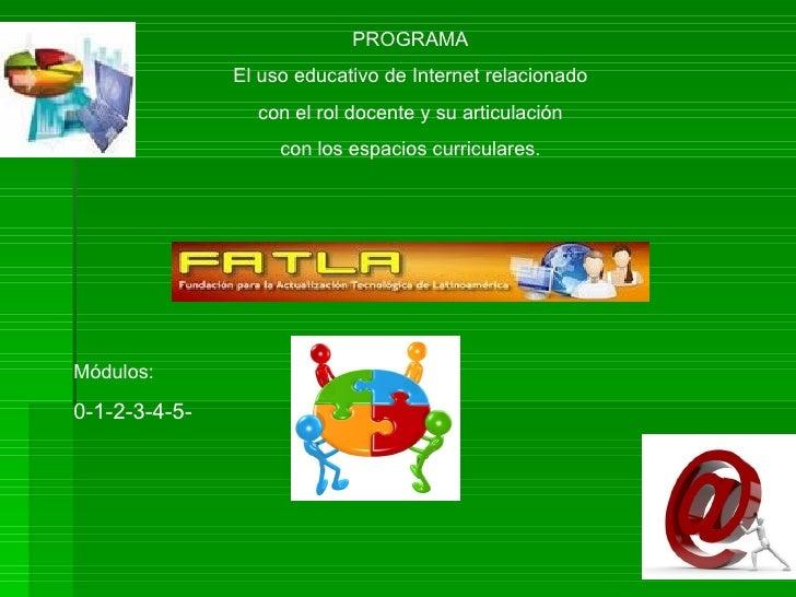 PROGRAMA El uso educativo de Internet relacionado con el rol docente y su articulación con los espacios curriculares. Módu...