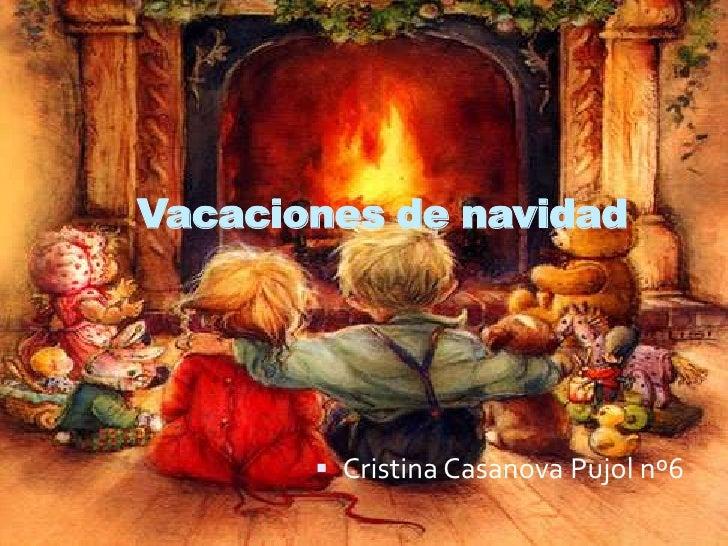 Vacaciones de navidad<br />Cristina Casanova Pujol nº6<br />
