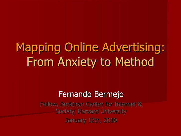 Mapping Online Advertising:   From Anxiety to Method Fernando Bermejo Fellow, Berkman Center for Internet & Society, Harva...
